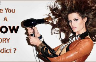 Do You Have Blow-Dry Addiction? Simple Tips To Follow To Help You Get Rid Of Its After-Effects!